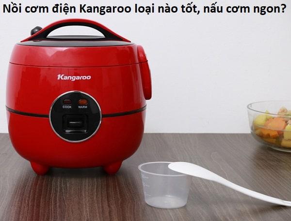 Nồi cơm điện Kangaroo loại nào tốt, nấu cơm ngon? Review các loại nồi cơm điện Kangaroo tốt nhất?