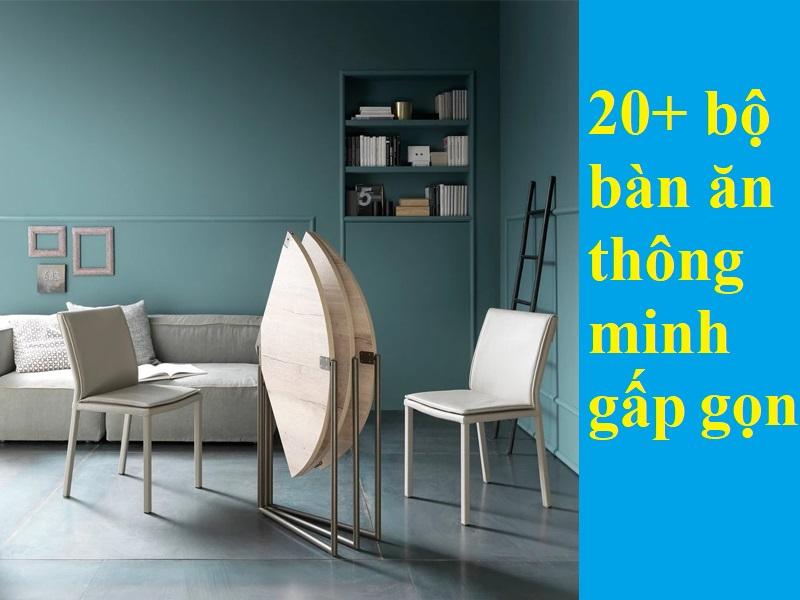 Bộ bàn ghế thông minh gấp gọn tiện dụng. 20+ mẫu bàn ăn thông minh gấp gọn