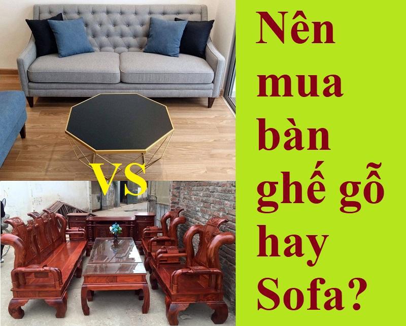 Nên mua bộ bàn ghế gỗ hay sofa cho phòng khách
