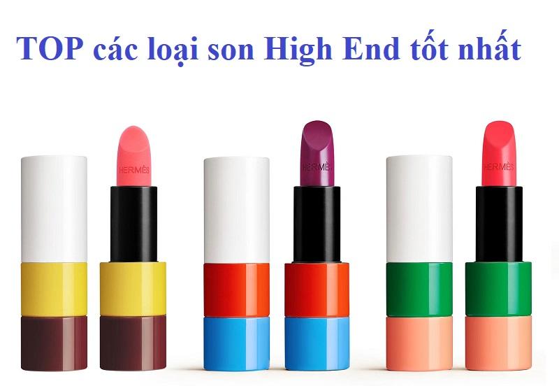 Top các loại son High End tốt, đáng mua nhất. Son High End loại nào tốt?