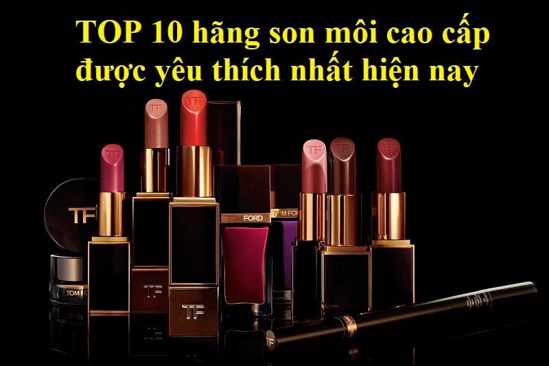 TOP 10 hãng xon môi cao cấp được yêu thích nhất hiện nay. Son Tom Ford