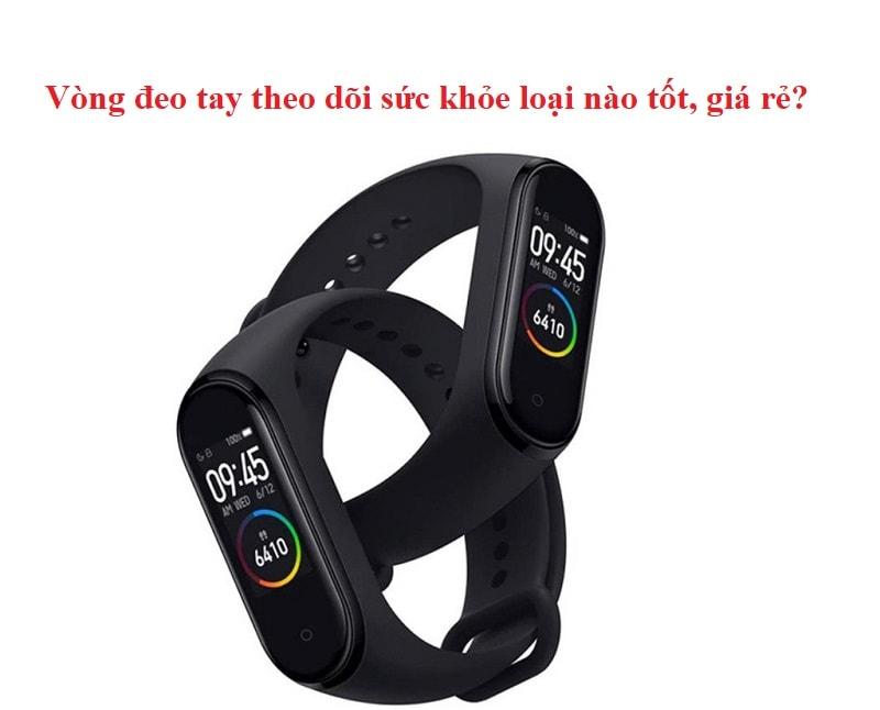 Vòng đeo tay theo dõi sức khỏe loại nào tốt, giá rẻ? Vòng đeo tay theo dõi sức khỏe Xiaomi Mi Band 4