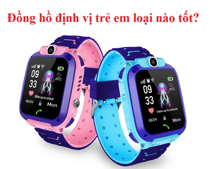 Đồng hồ định vị trẻ em loại nào tốt? TOP các loại đồng hồ định vị trẻ em nên mua nhất